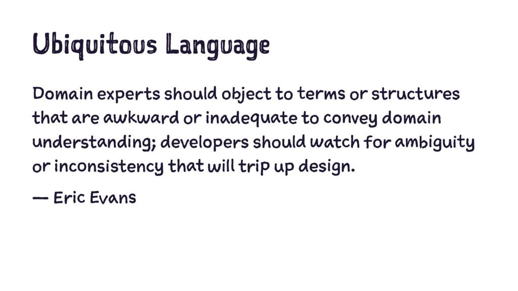 Ubiquitous Language Domain experts should objec...