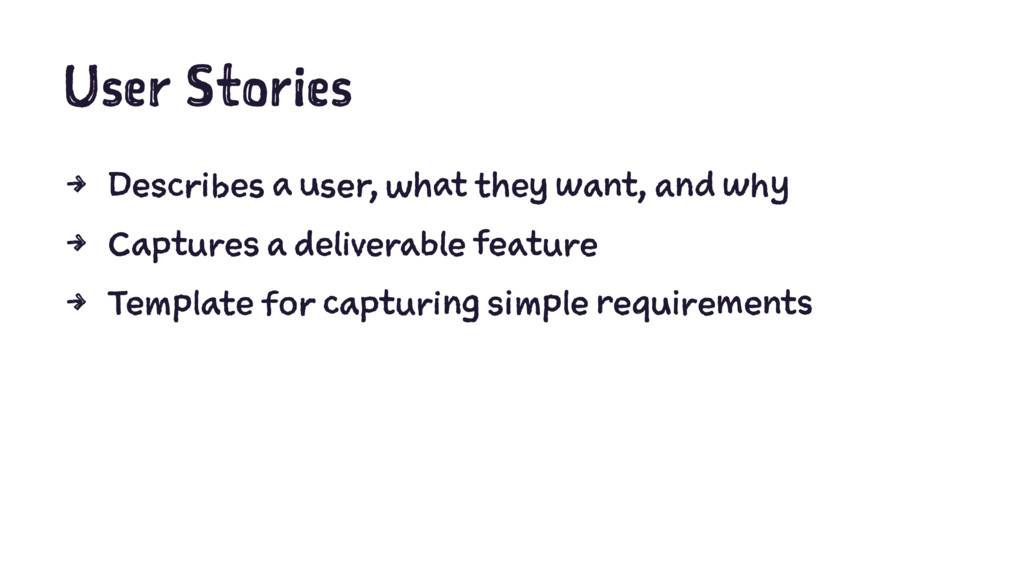 User Stories 4 Describes a user, what they want...