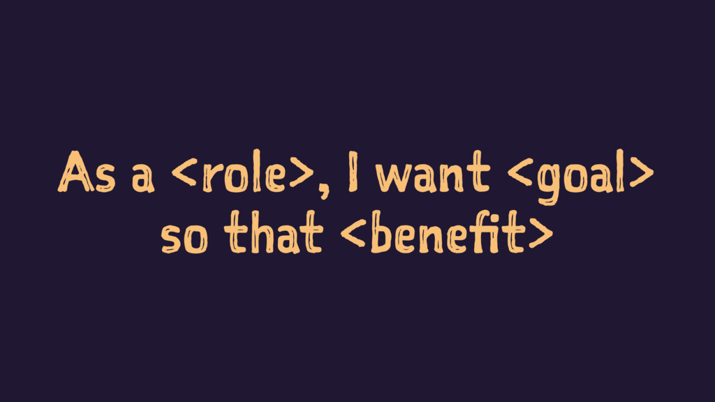 As a <role>, I want <goal> so that <benefit>