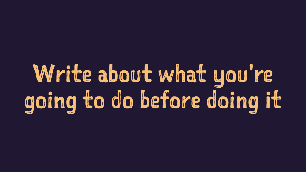 Write about what you're going to do before doin...