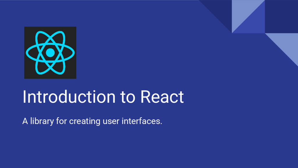 Introduction to React A library for creating us...