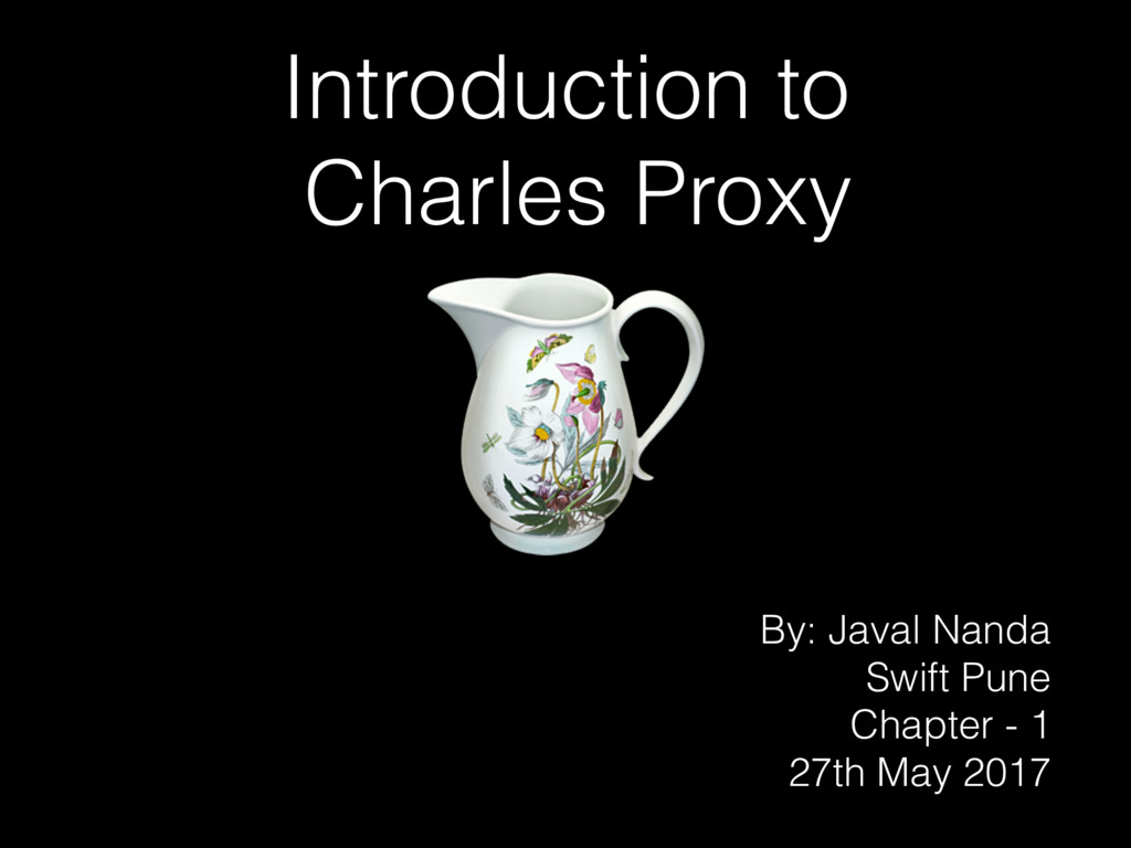 Introduction to Charles Proxy By: Javal Nanda S...