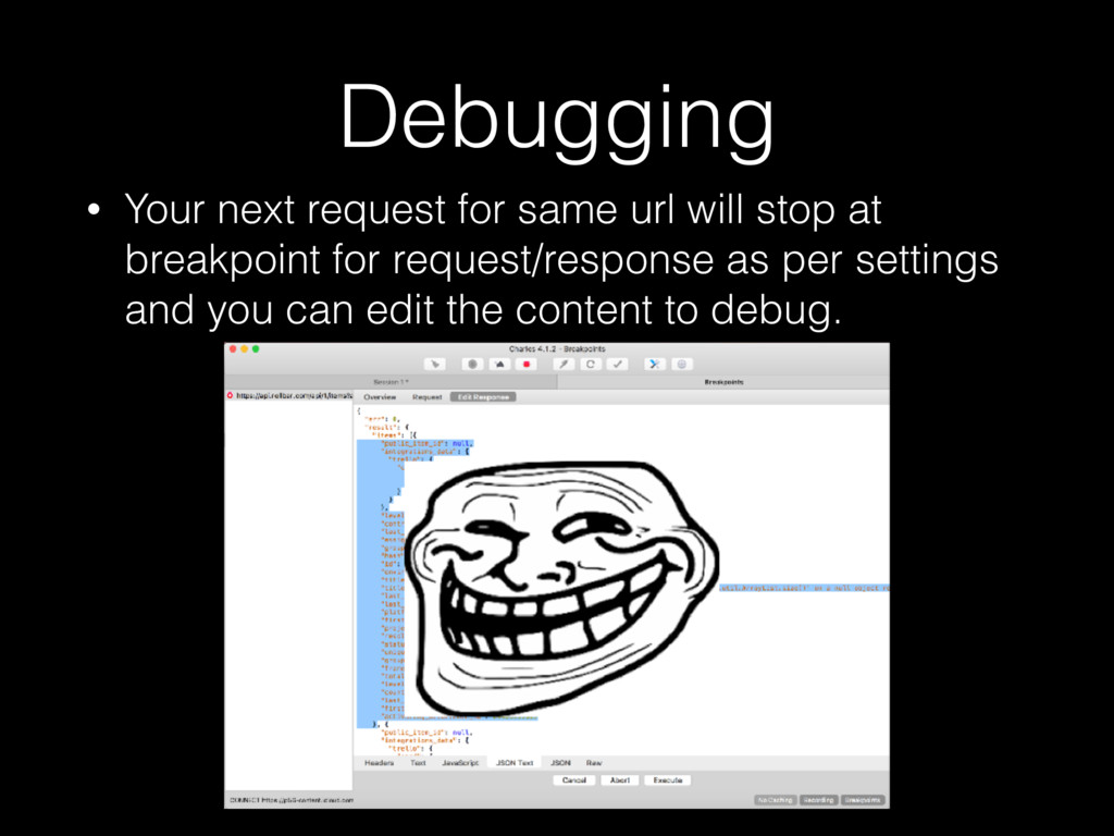 Debugging • Your next request for same url will...
