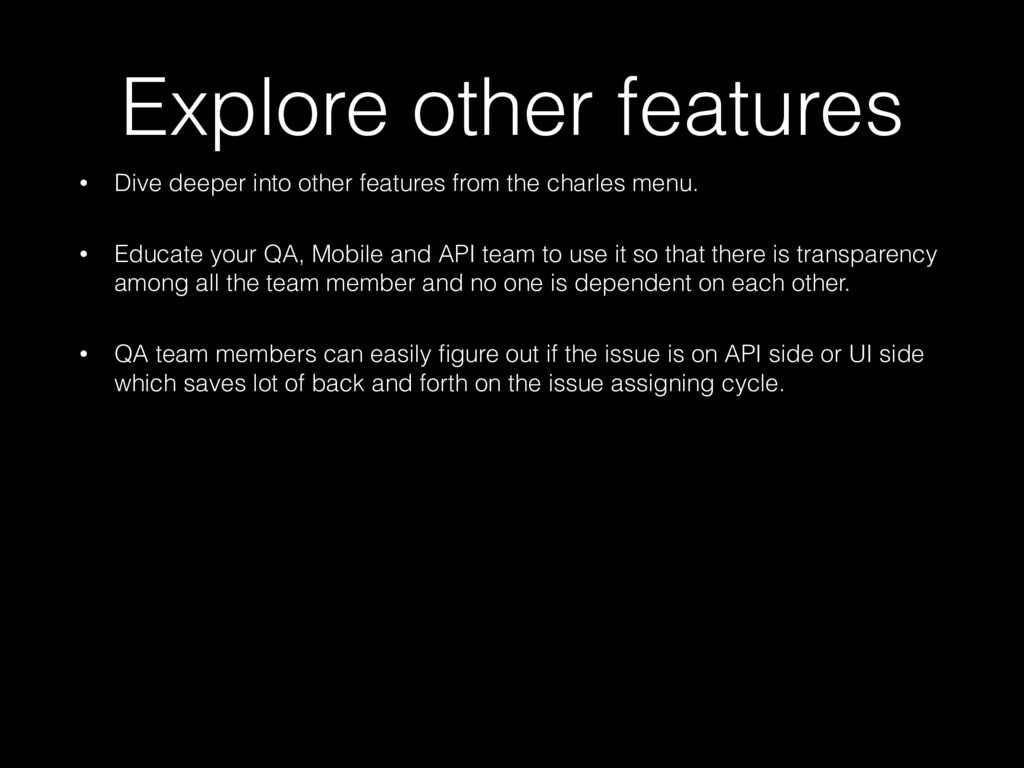 Explore other features • Dive deeper into other...