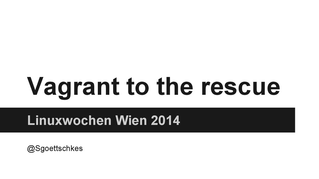Vagrant to the rescue Linuxwochen Wien 2014 @Sg...
