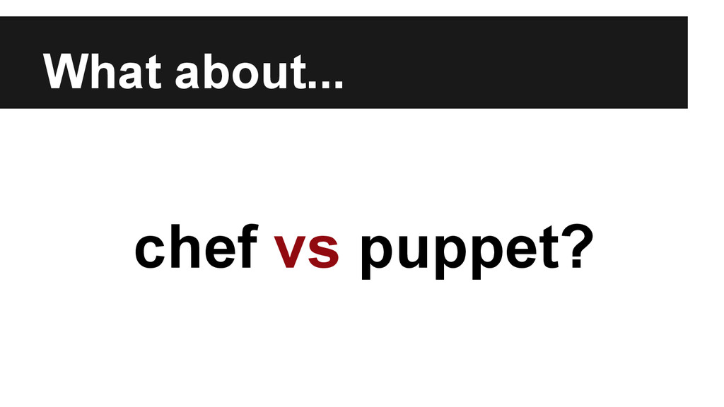 What about... chef vs puppet?