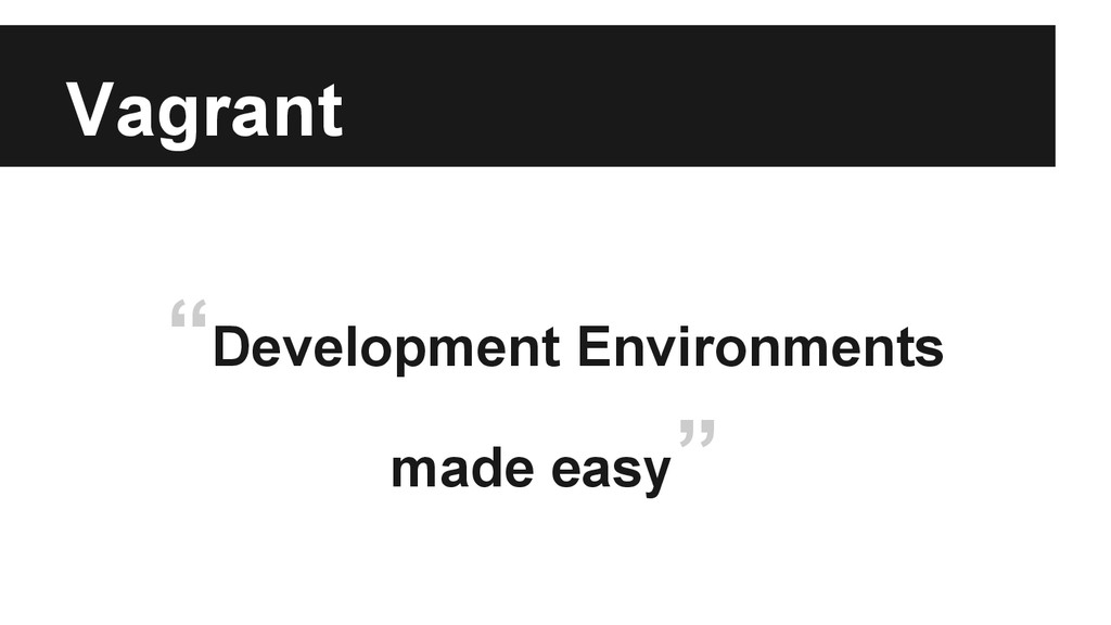 "Vagrant ""Development Environments made easy"""