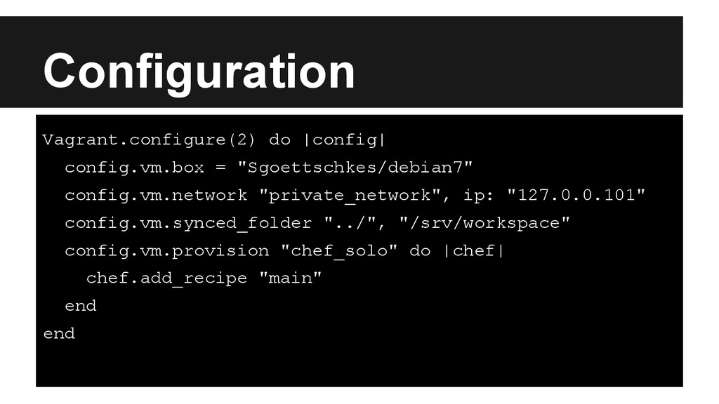 Configuration Vagrant.configure(2) do |config| ...