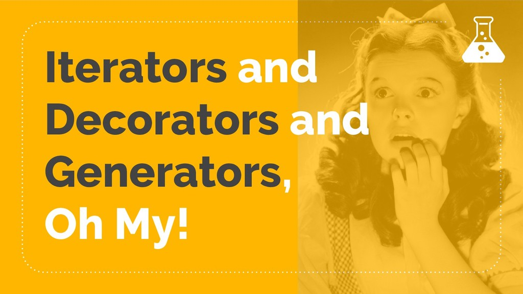 Iterators and Decorators and Generators, Oh My!