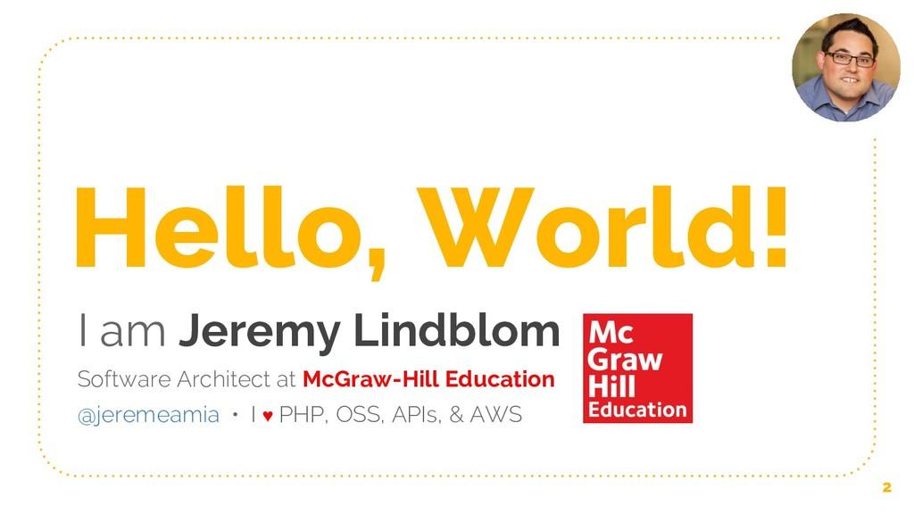 Hello, World! I am Jeremy Lindblom Software Arc...