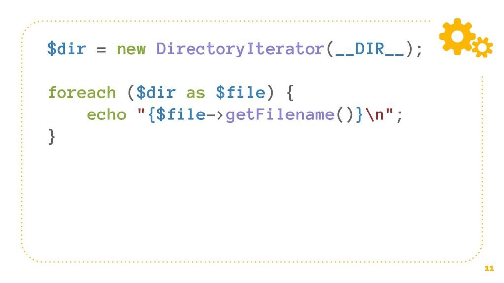 11 $dir = new DirectoryIterator(__DIR__); forea...