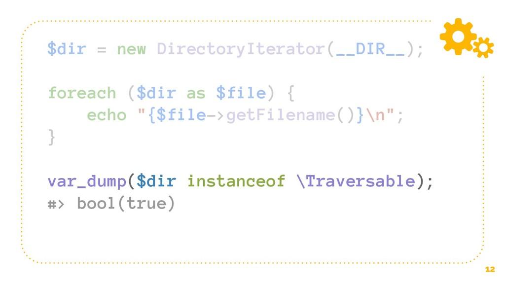 12 $dir = new DirectoryIterator(__DIR__); forea...