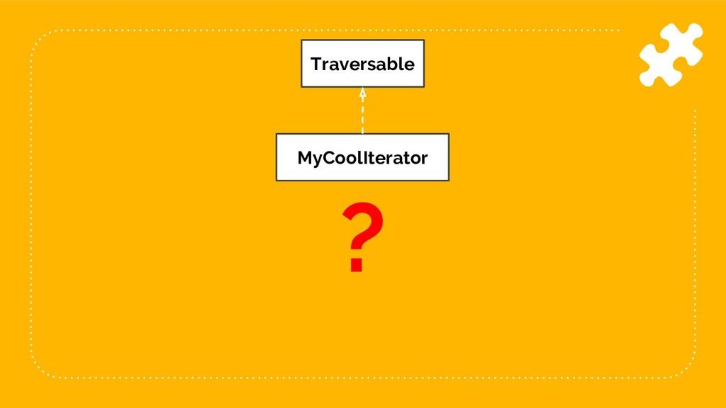 13 Traversable MyCoolIterator ?