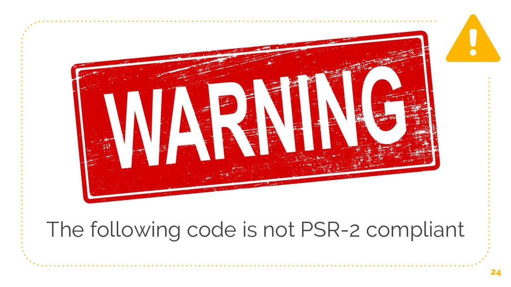 24 The following code is not PSR-2 compliant