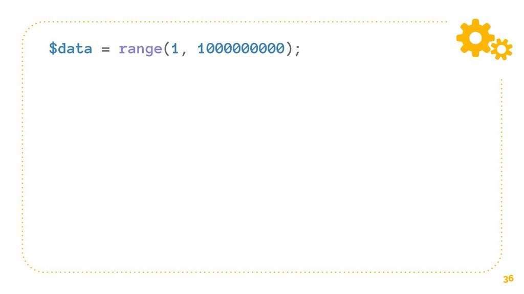 36 $data = range(1, 1000000000);