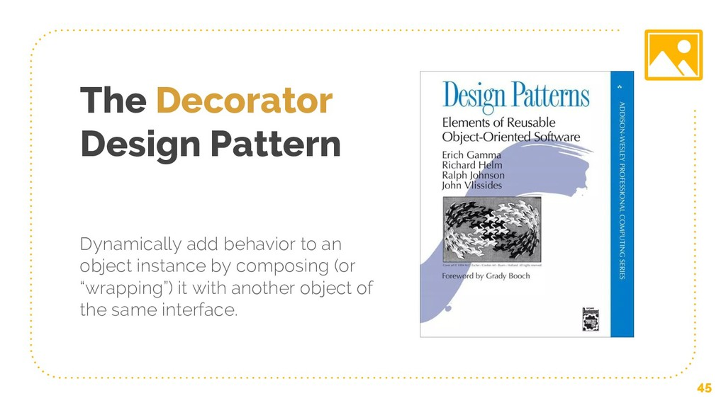The Decorator Design Pattern Dynamically add be...