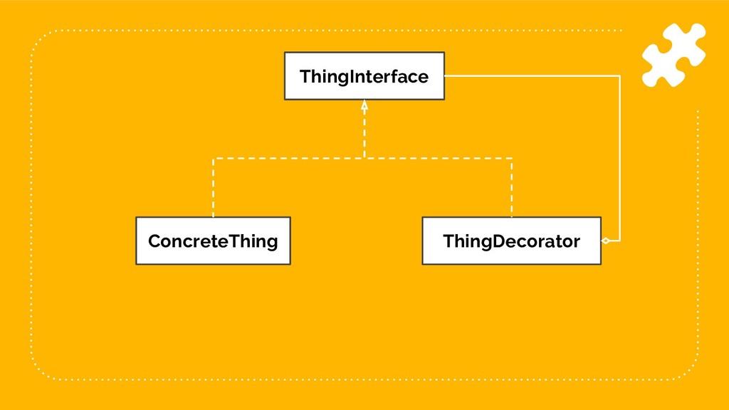 46 ThingInterface ConcreteThing ThingDecorator