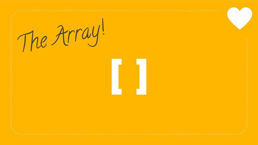 6 [ ] The Array!