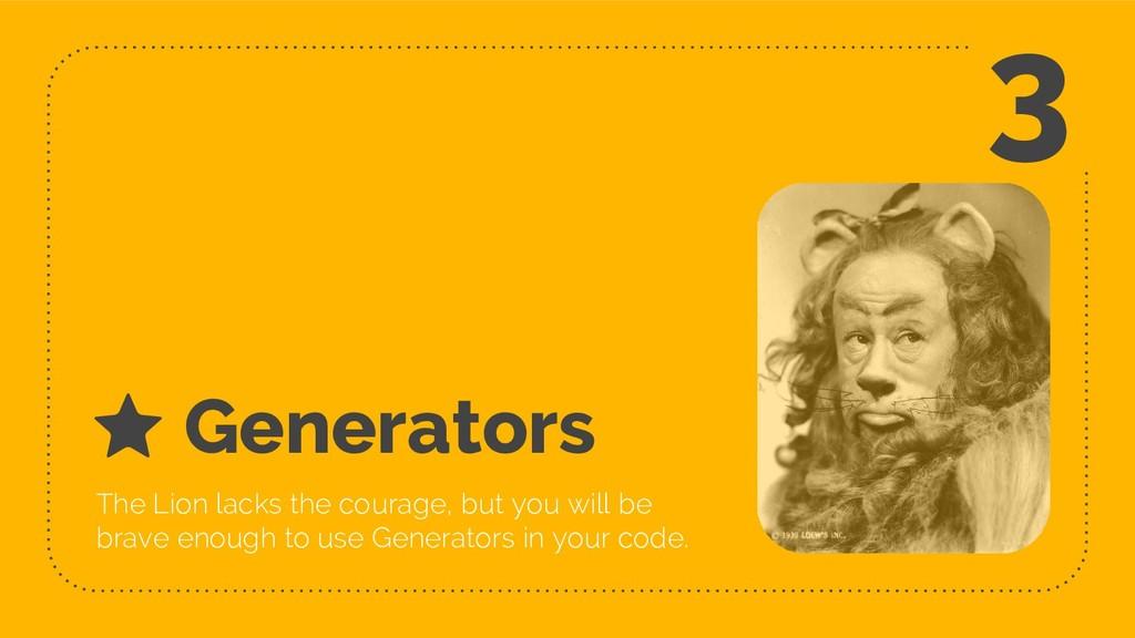 Generators The Lion lacks the courage, but you ...