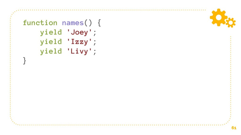 61 function names() { yield 'Joey'; yield 'Izzy...