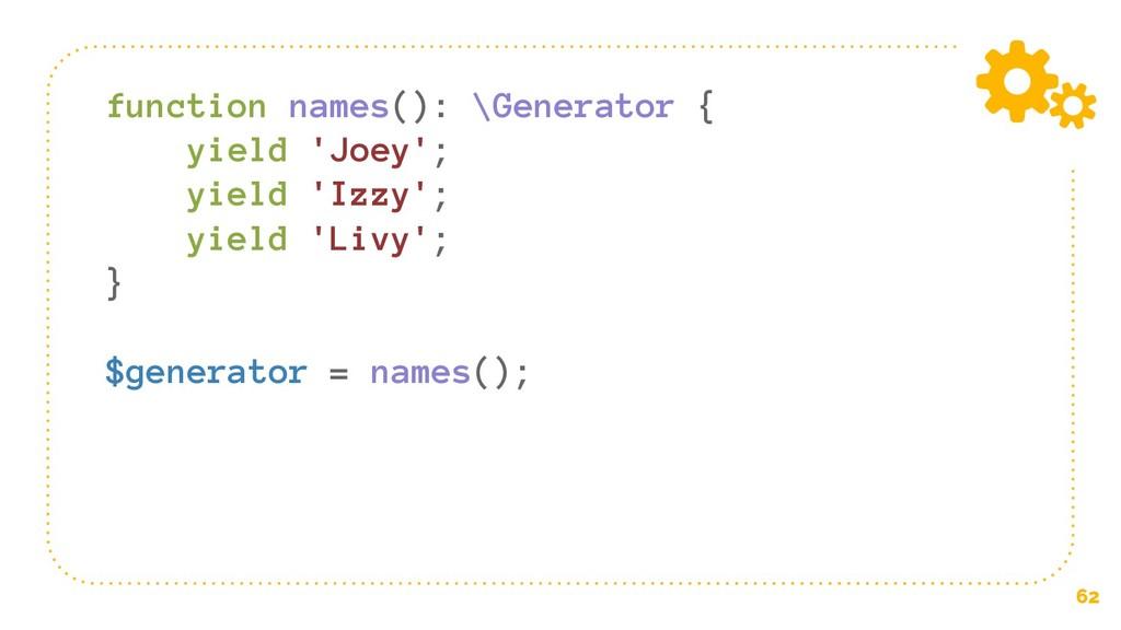 62 function names(): \Generator { yield 'Joey';...