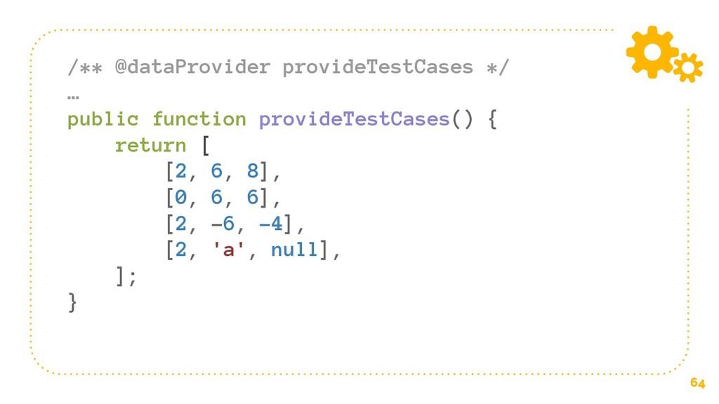 64 /** @dataProvider provideTestCases */ … publ...