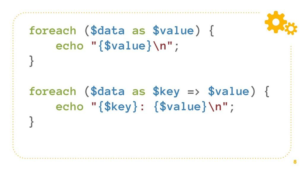 """8 foreach ($data as $value) { echo """"{$value}\n""""..."""