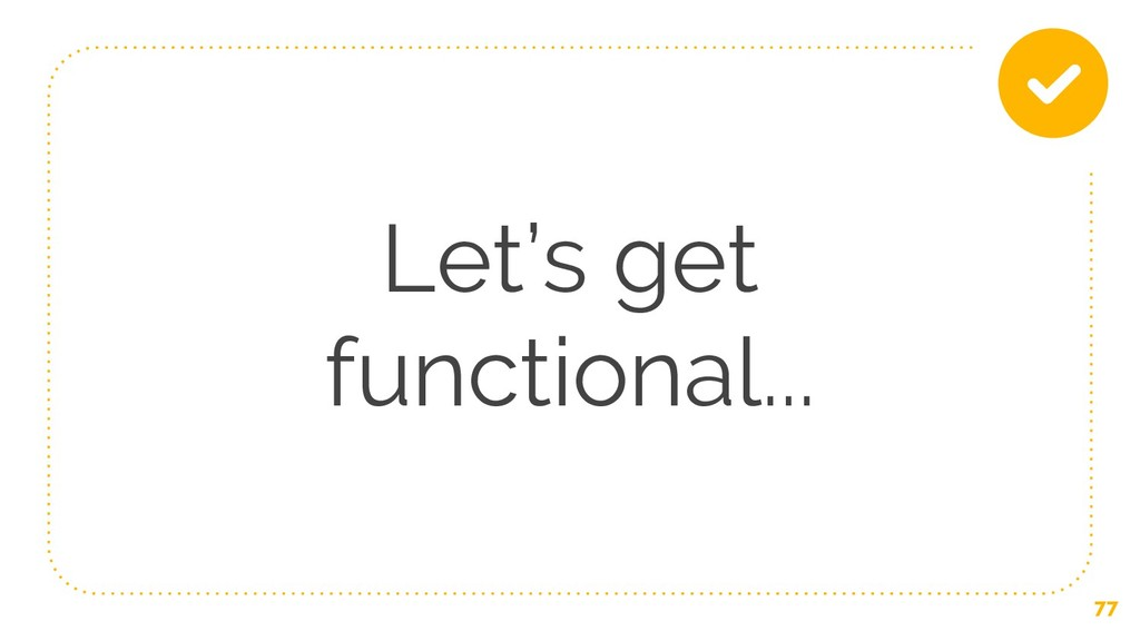 Let's get functional... 77