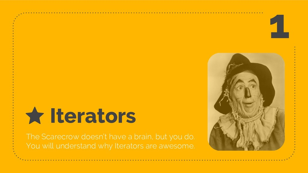 Iterators The Scarecrow doesn't have a brain, b...