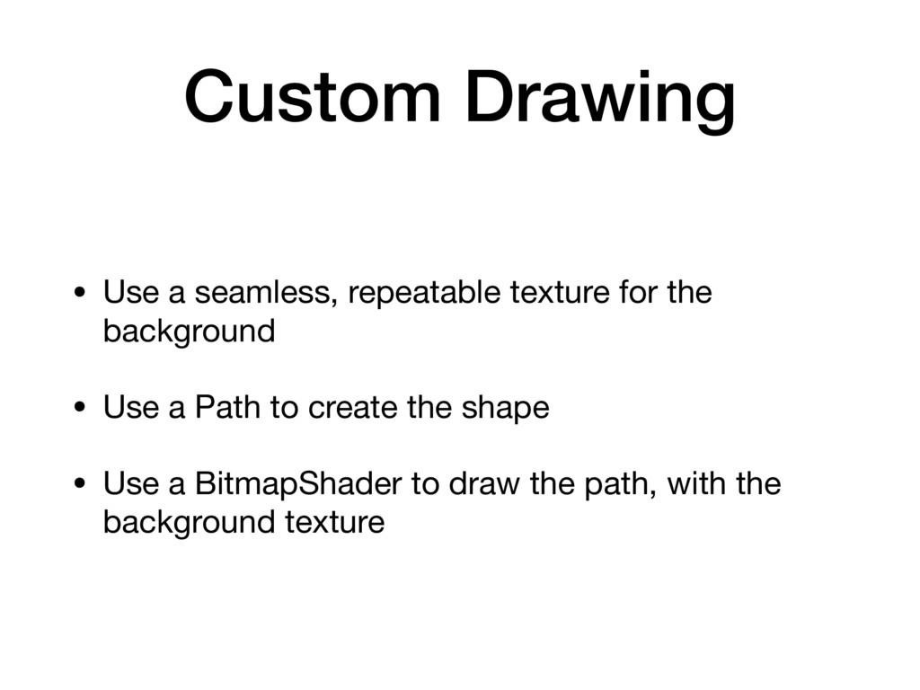 Custom Drawing • Use a seamless, repeatable tex...