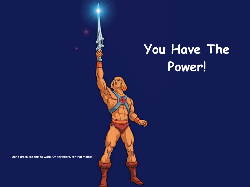 You Have The Power! Don't dress like this to wo...