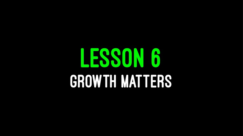 LESSON 6 GROWTH MATTERS