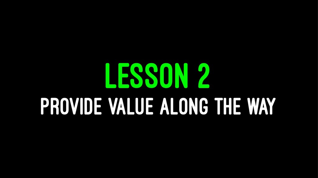 LESSON 2 PROVIDE VALUE ALONG THE WAY