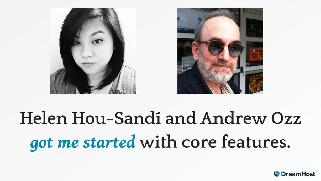 Helen Hou-Sandí and Andrew Ozz got me started w...