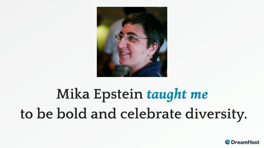 Mika Epstein taught me to be bold and celebrate...