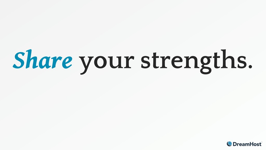Share your strengths.