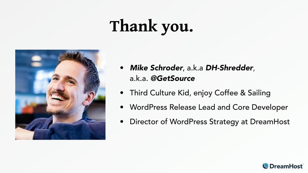 Thank you. • Mike Schroder, a.k.a DH-Shredder,...