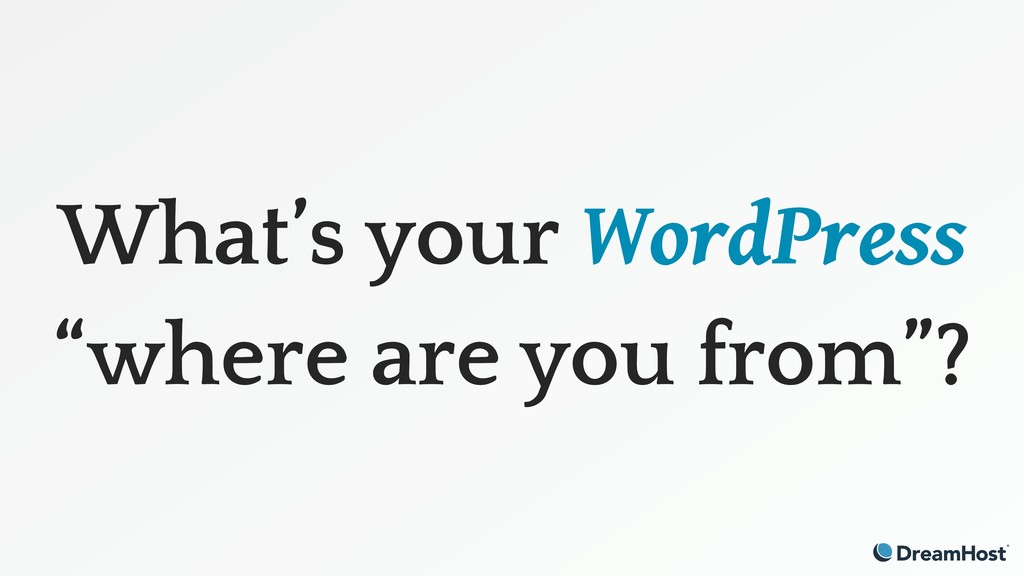 "What's your WordPress ""where are you from""?"