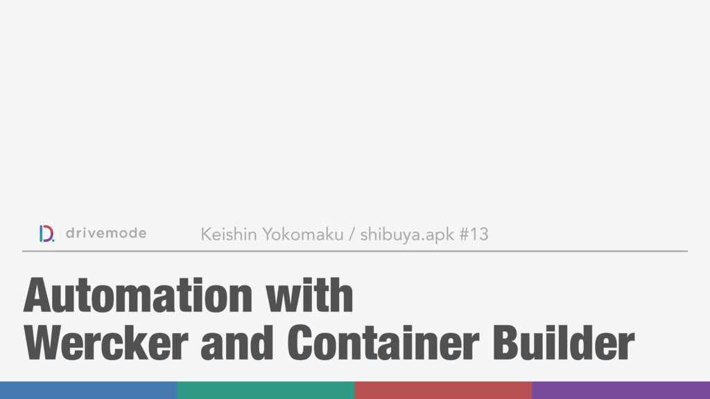 Automation with Wercker and Container Builder K...