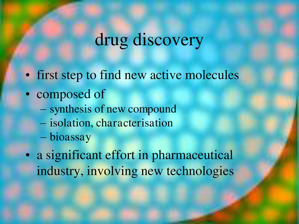 drug discovery • first step to find new active ...
