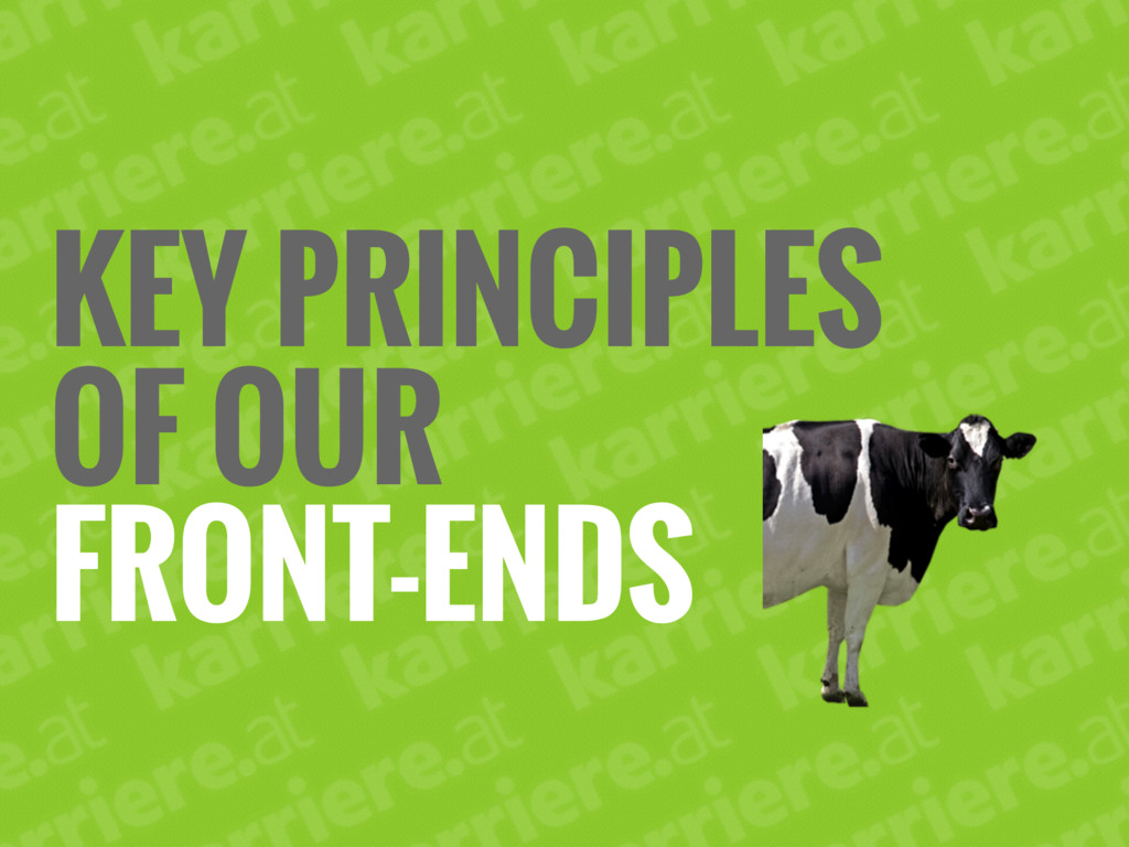 KEY PRINCIPLES OF OUR FRONT-ENDS