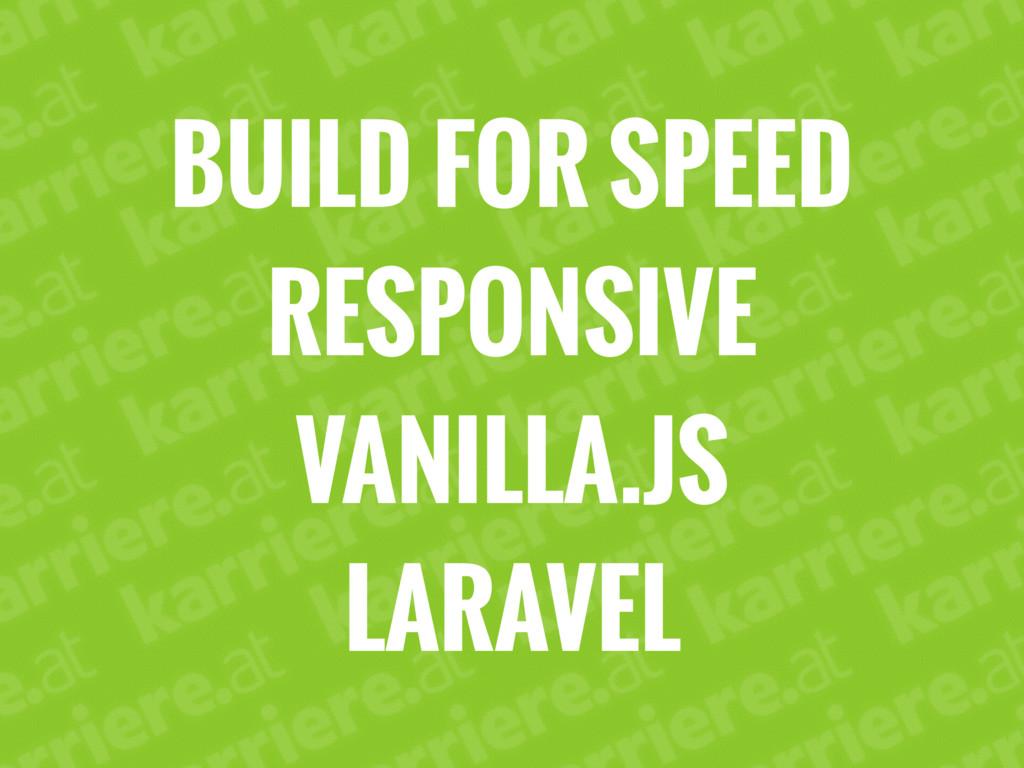 BUILD FOR SPEED RESPONSIVE VANILLA.JS LARAVEL