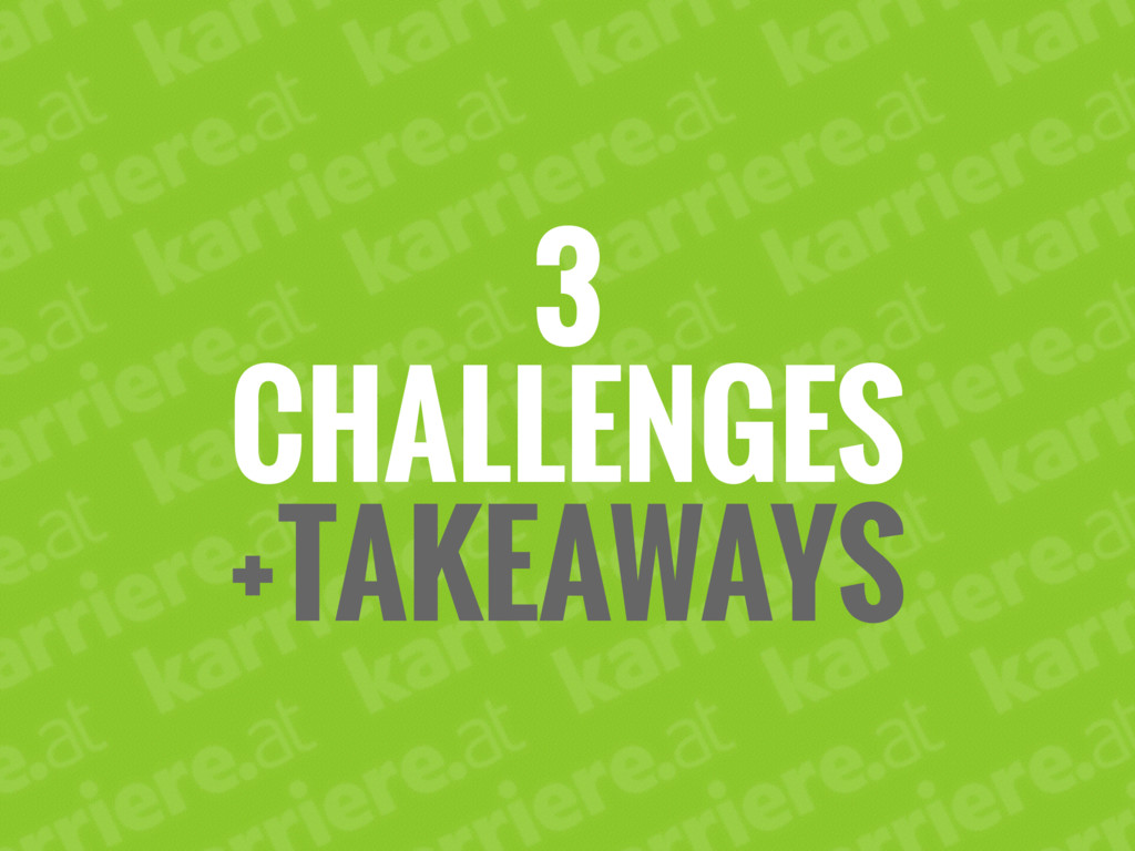 3 CHALLENGES +TAKEAWAYS