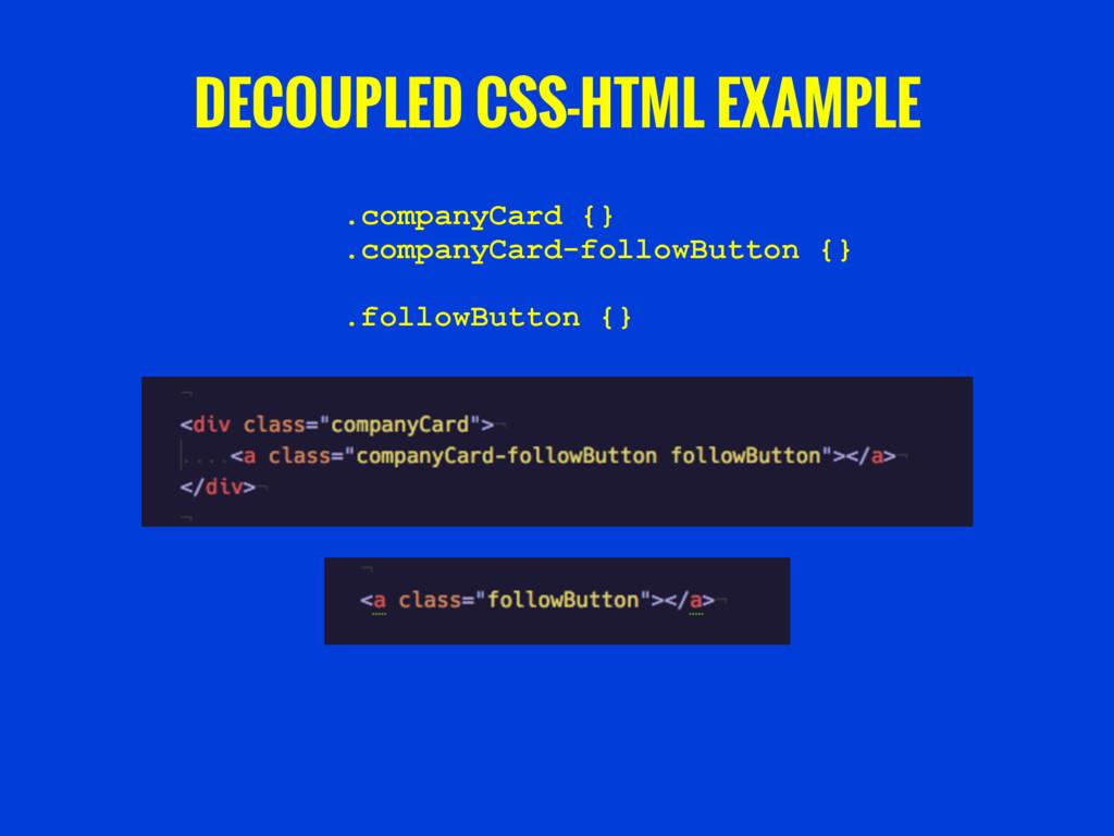 DECOUPLED CSS-HTML EXAMPLE .companyCard {} .com...
