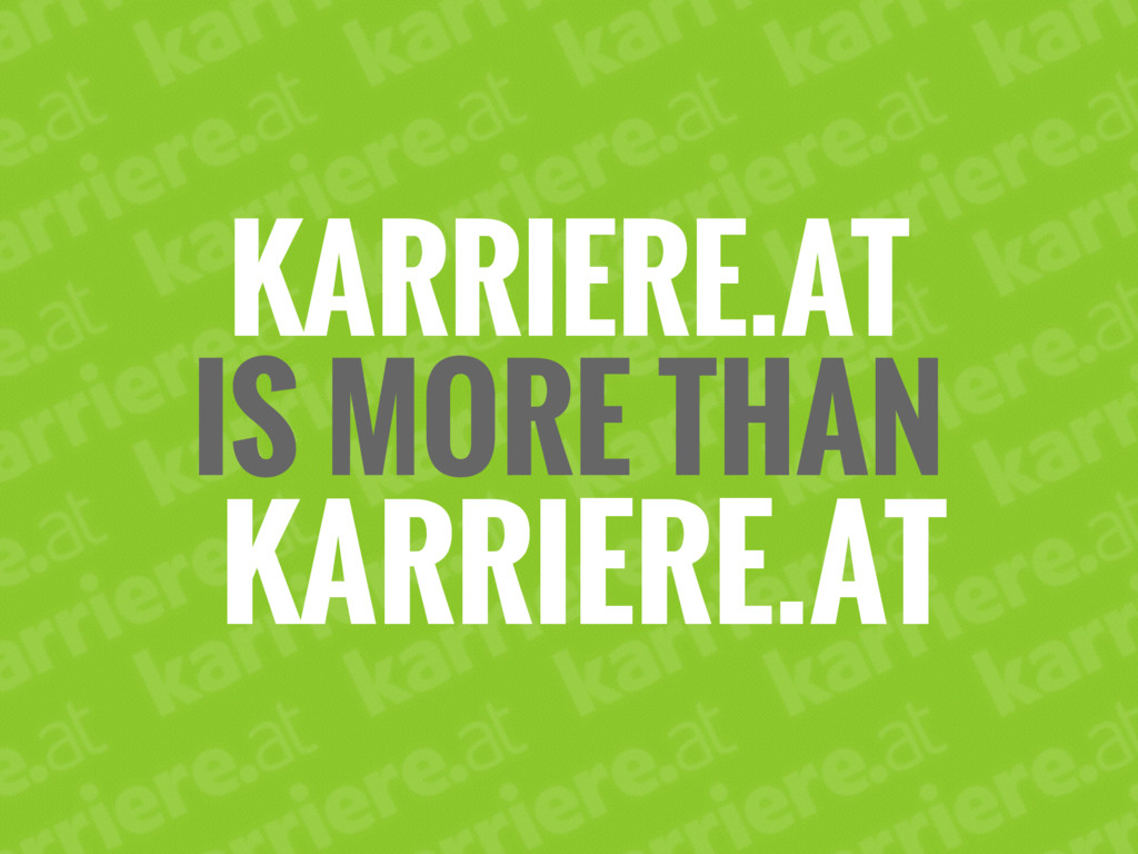 KARRIERE.AT IS MORE THAN KARRIERE.AT
