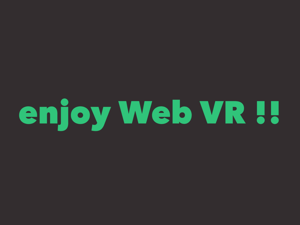 enjoy Web VR !!