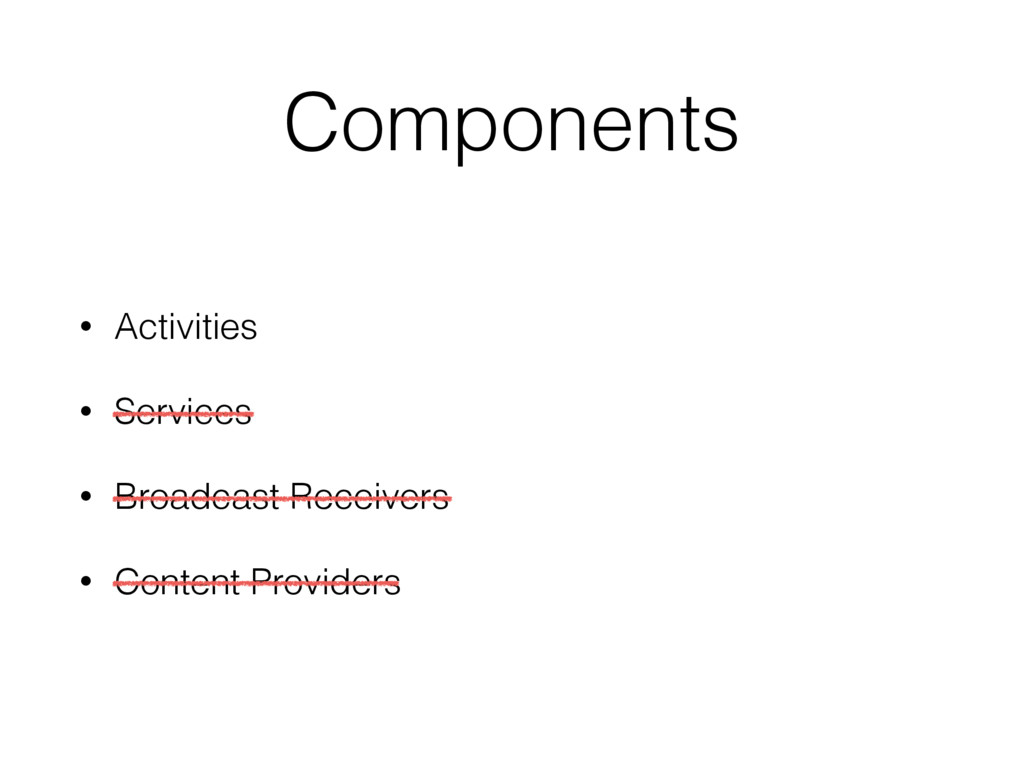 Components • Activities • Services • Broadcast ...