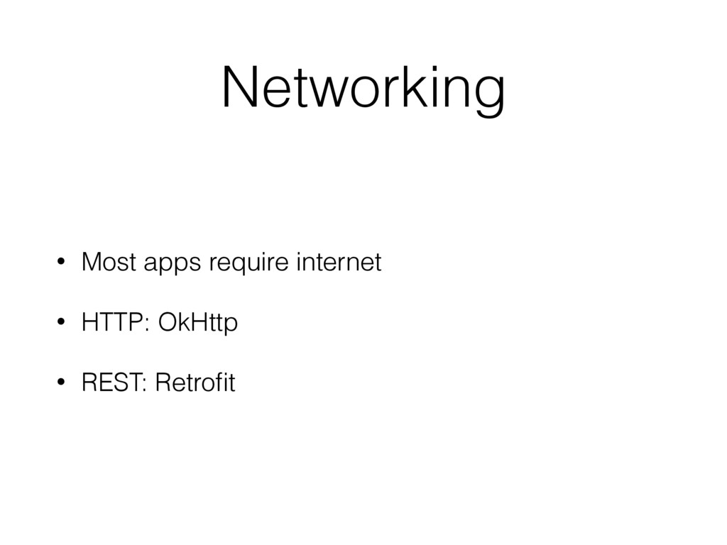 Networking • Most apps require internet • HTTP:...