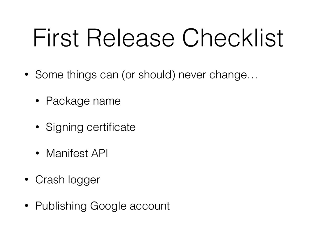 First Release Checklist • Some things can (or s...
