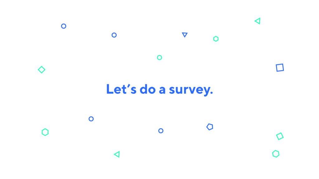 Let's do a survey.